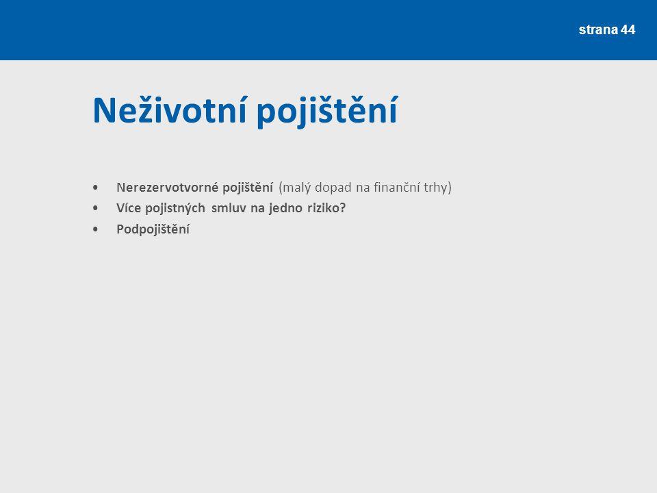 strana 45 Pojišťovnictví v ČR Zdroj: ČNB a dalších cca 751 pojišťoven v režimu evropského pasu K 22.