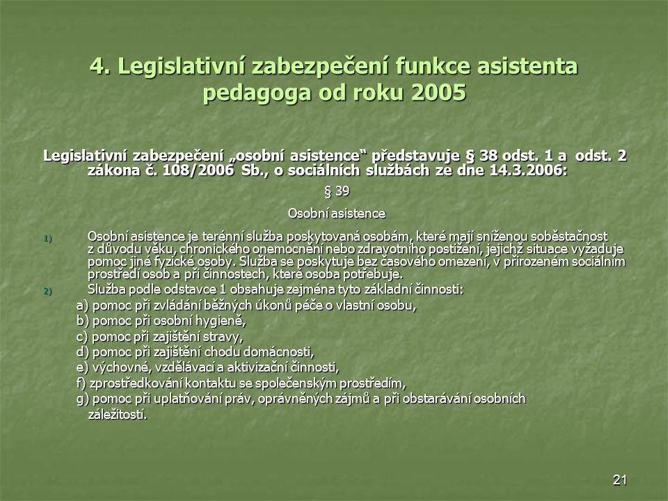 """21 4. Legislativní zabezpečení funkce asistenta pedagoga od roku 2005 Legislativní zabezpečení """"osobní asistence"""" představuje § 38 odst. 1 a odst. 2 z"""