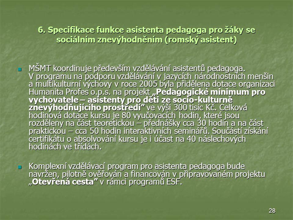 28 6. Specifikace funkce asistenta pedagoga pro žáky se sociálním znevýhodněním (romský asistent) MŠMT koordinuje především vzdělávání asistentů pedag