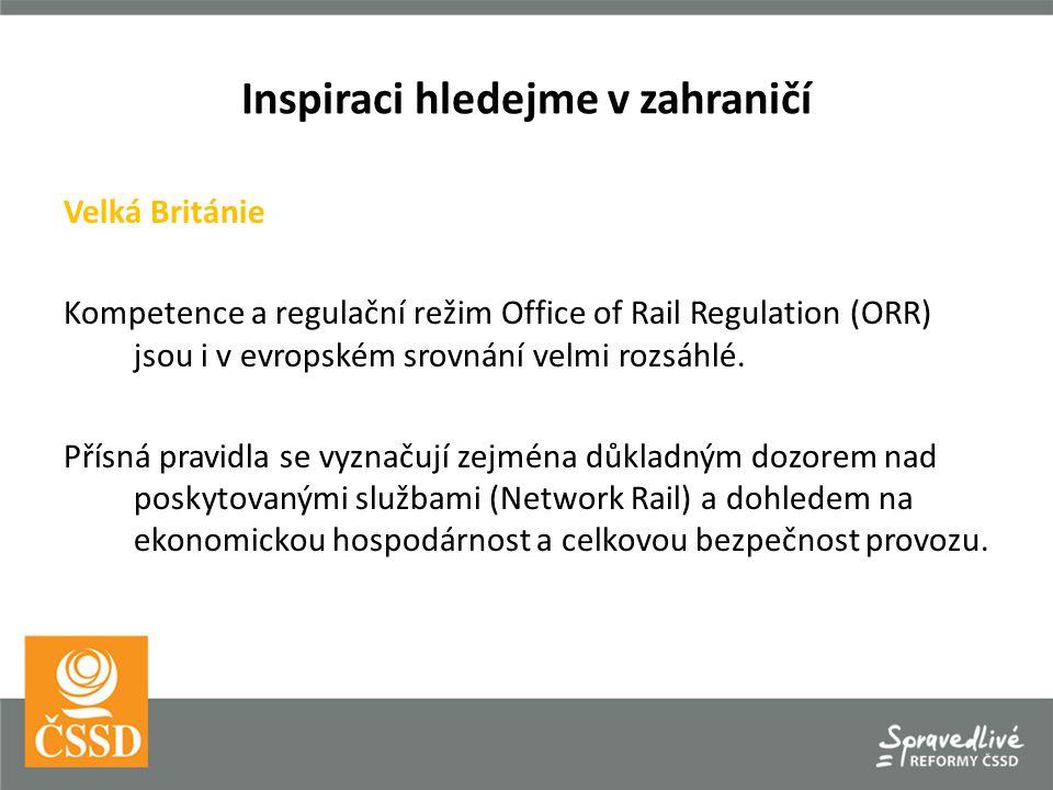 Inspiraci hledejme v zahraničí Velká Británie Kompetence a regulační režim Office of Rail Regulation (ORR) jsou i v evropském srovnání velmi rozsáhlé.