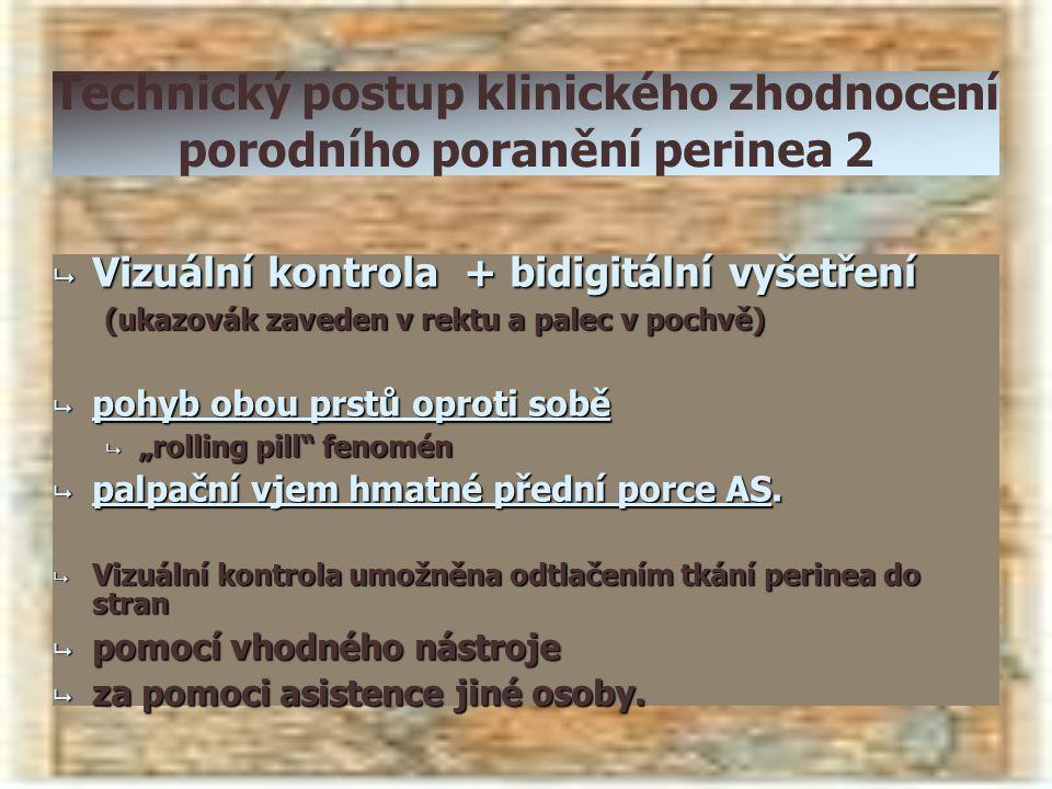 Technický postup klinického zhodnocení porodního poranění perinea 2  Vizuální kontrola + bidigitální vyšetření (ukazovák zaveden v rektu a palec v po
