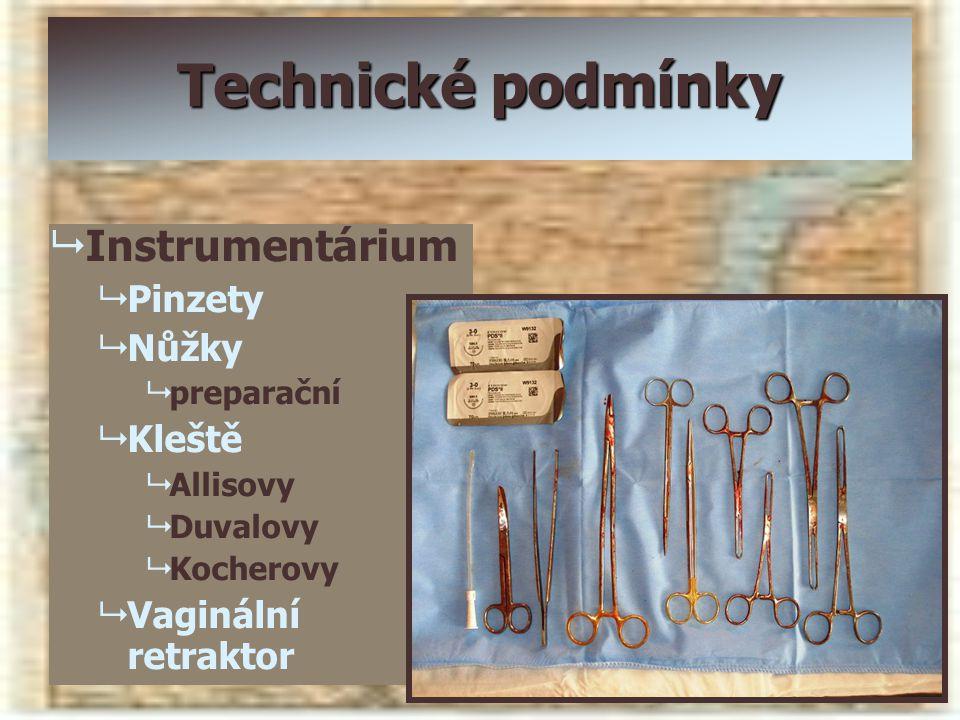 Technické podmínky   Instrumentárium   Pinzety   Nůžky   preparační   Kleště   Allisovy   Duvalovy   Kocherovy   Vaginální retraktor