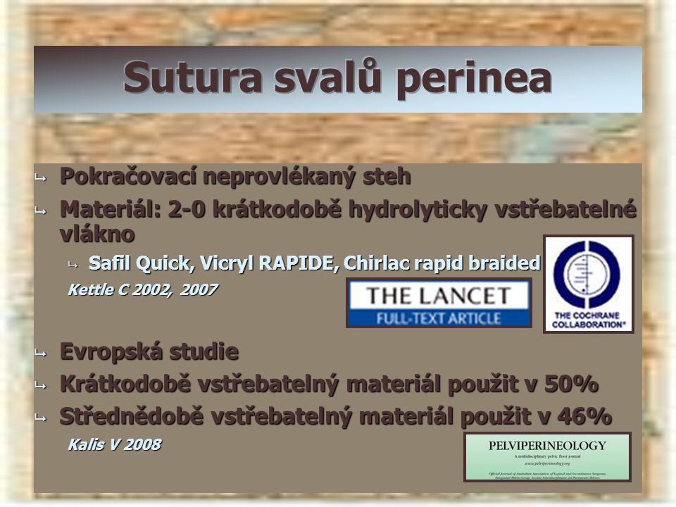  Pokračovací neprovlékaný steh  Materiál: 2-0 krátkodobě hydrolyticky vstřebatelné vlákno  Safil Quick, Vicryl RAPIDE, Chirlac rapid braided Kettle