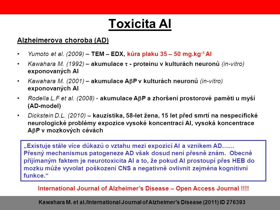 Toxicita Al Alzheimerova choroba (AD) Yumoto et al. (2009) – TEM – EDX, kůra plaku 35 – 50 mg.kg -1 Al Kawahara M. (1992) – akumulace  - proteinu v k