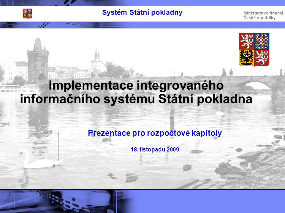 Ministerstvo financí České republiky Implementace integrovaného informačního systému Státní pokladna Jan Zikl - 18.