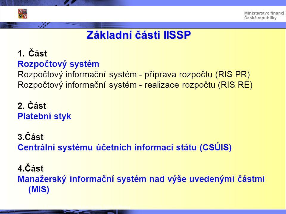 Integrovaný informační systém Státní pokladny Ministerstvo financí České republiky Realizace rozpočtu - popis funkcionality/procesy 1/2  Rozpočtová opatření –stávající papírový proces ROP je zachován, je doprovázen elektronickou podobou v systému –úprava IS OSS pro komunikaci přes rozhraní s IISSP –komunikace s RISRE prostřednictvím webových služeb (XML) –alternativou je manuální vstup dat uživatelem přímo do systému RISRE –všechna ROP jsou v IISSP schvalována a technicky ověřována –jediný platný rozpočet je v IISSP –návrh ROP již blokuje rozpočtové prostředky –správa číselníků: –správu číselníků provádí kompetenční centrum IISSP –správce rozpočtu kapitoly – definuje algoritmy odvození průřezových ukazatelů a dalších závazných parametrů v IISSP –definice nové skladby číselníků - číselníky §, položek, zdrojů, COR prvky,...