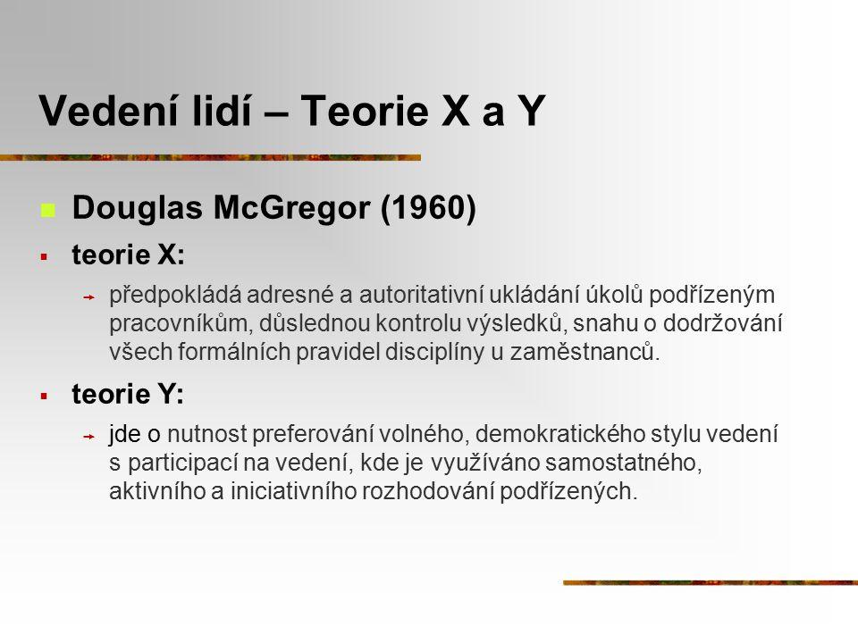 Vedení lidí – Teorie X a Y Douglas McGregor (1960)  teorie X:  předpokládá adresné a autoritativní ukládání úkolů podřízeným pracovníkům, důslednou