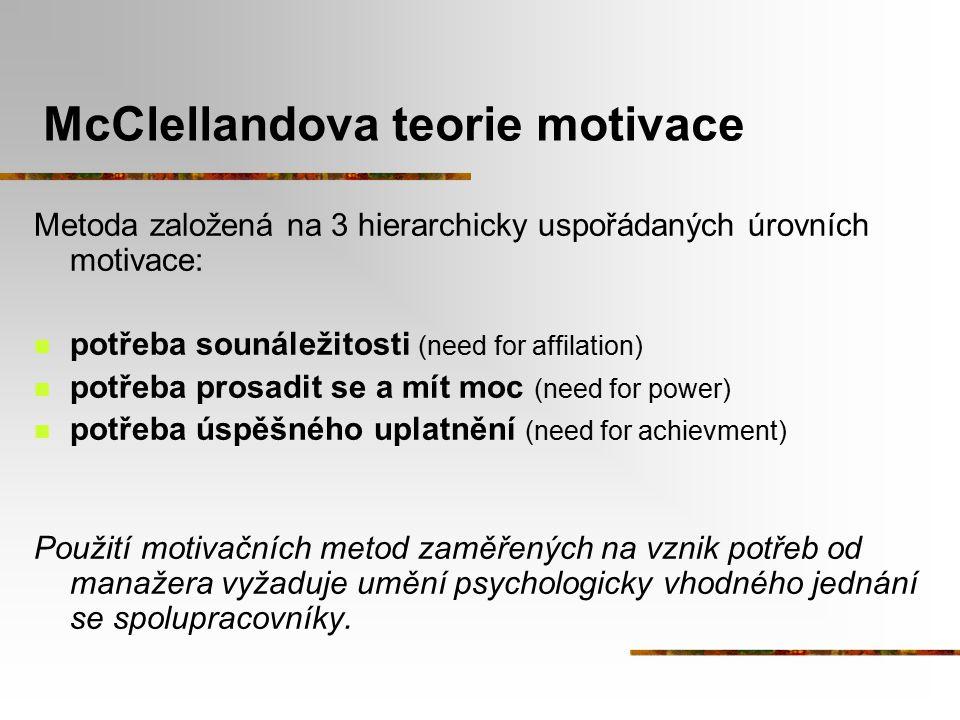 McClellandova teorie motivace Metoda založená na 3 hierarchicky uspořádaných úrovních motivace: potřeba sounáležitosti (need for affilation) potřeba p