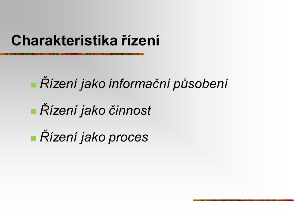 Charakteristika řízení Řízení jako informační působení Řízení jako činnost Řízení jako proces