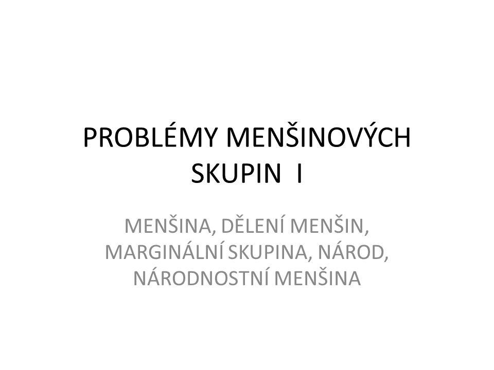 PROBLÉMY MENŠINOVÝCH SKUPIN I MENŠINA, DĚLENÍ MENŠIN, MARGINÁLNÍ SKUPINA, NÁROD, NÁRODNOSTNÍ MENŠINA