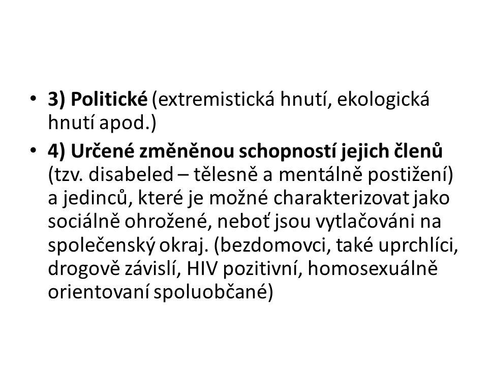 3) Politické (extremistická hnutí, ekologická hnutí apod.) 4) Určené změněnou schopností jejich členů (tzv. disabeled – tělesně a mentálně postižení)