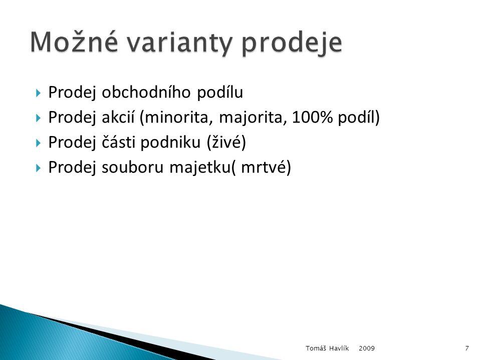  Prodej obchodního podílu  Prodej akcií (minorita, majorita, 100% podíl)  Prodej části podniku (živé)  Prodej souboru majetku( mrtvé) 2009 Tomáš Havlík7