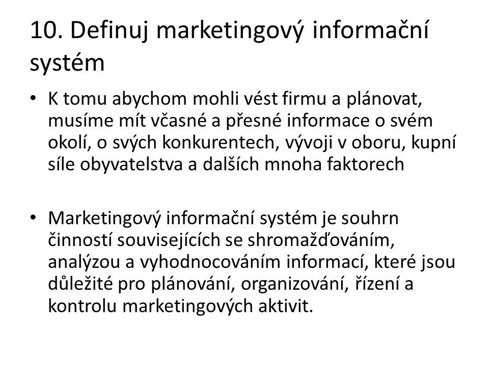 10. Definuj marketingový informační systém K tomu abychom mohli vést firmu a plánovat, musíme mít včasné a přesné informace o svém okolí, o svých konk