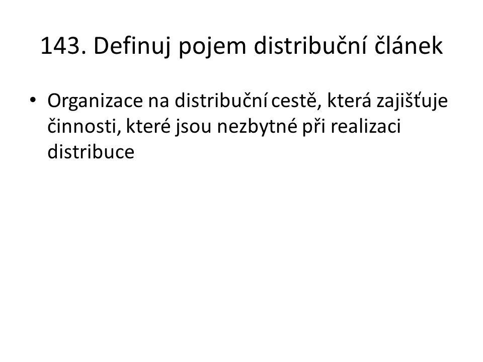 143. Definuj pojem distribuční článek Organizace na distribuční cestě, která zajišťuje činnosti, které jsou nezbytné při realizaci distribuce