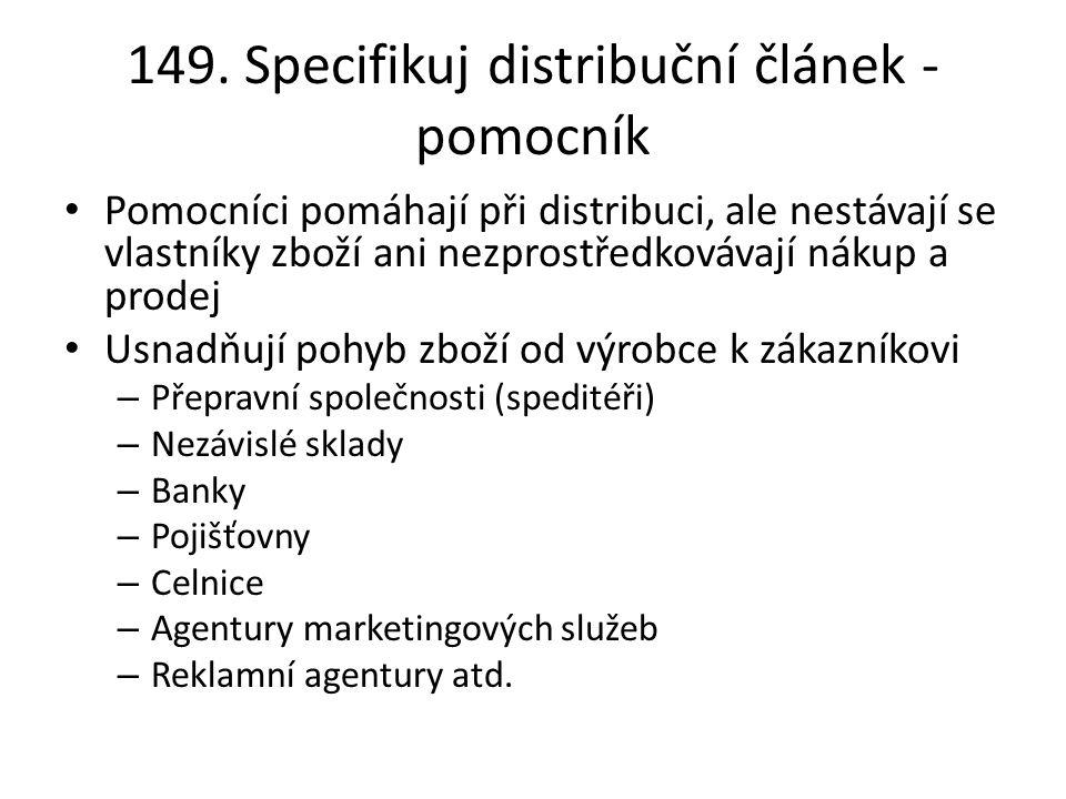 149. Specifikuj distribuční článek - pomocník Pomocníci pomáhají při distribuci, ale nestávají se vlastníky zboží ani nezprostředkovávají nákup a prod