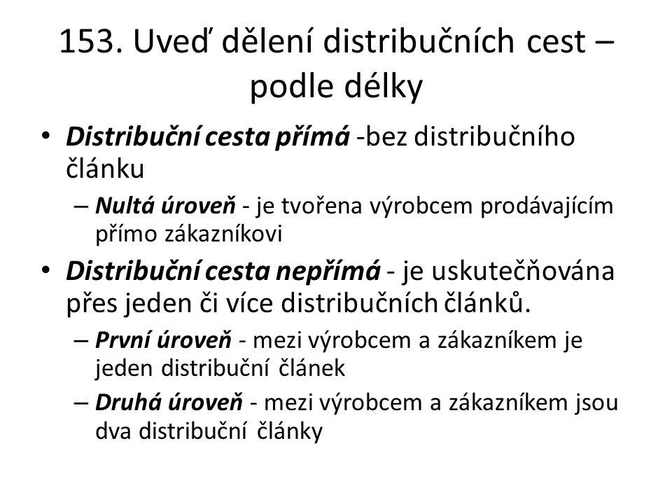 153. Uveď dělení distribučních cest – podle délky Distribuční cesta přímá -bez distribučního článku – Nultá úroveň - je tvořena výrobcem prodávajícím