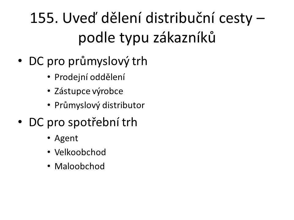 155. Uveď dělení distribuční cesty – podle typu zákazníků DC pro průmyslový trh Prodejní oddělení Zástupce výrobce Průmyslový distributor DC pro spotř