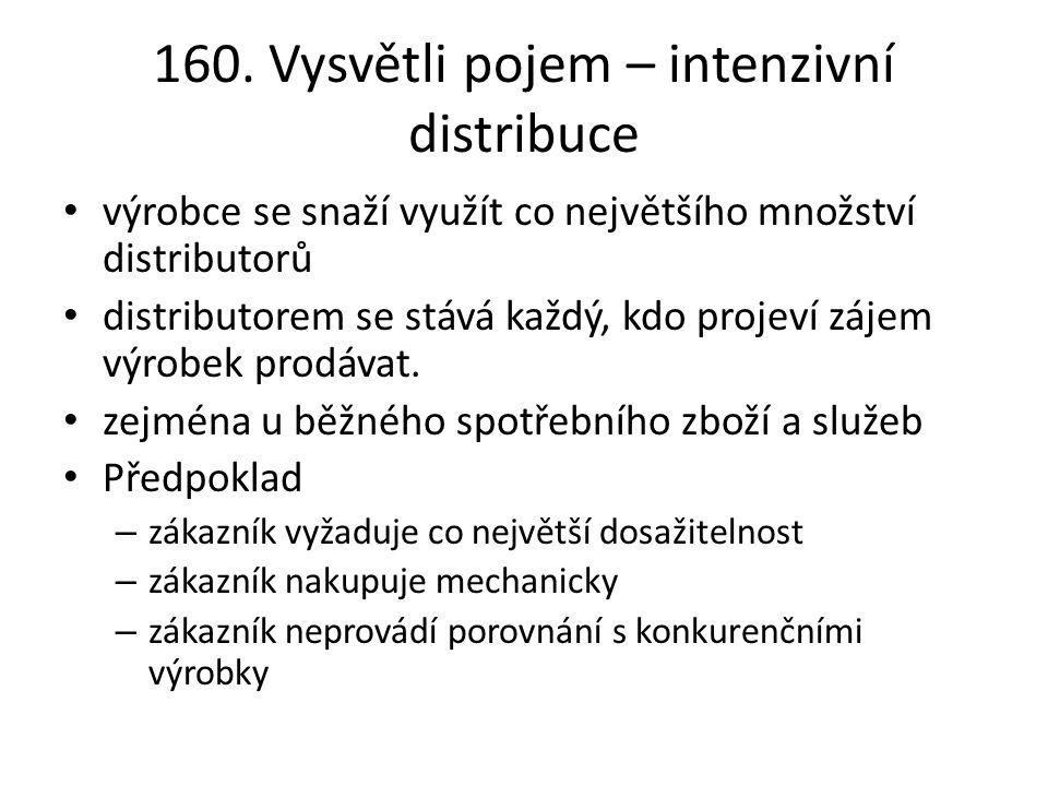 160. Vysvětli pojem – intenzivní distribuce výrobce se snaží využít co největšího množství distributorů distributorem se stává každý, kdo projeví záje