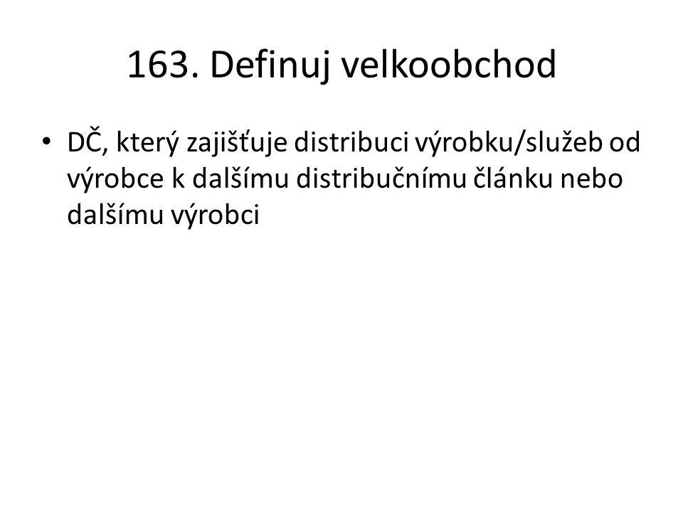 163. Definuj velkoobchod DČ, který zajišťuje distribuci výrobku/služeb od výrobce k dalšímu distribučnímu článku nebo dalšímu výrobci