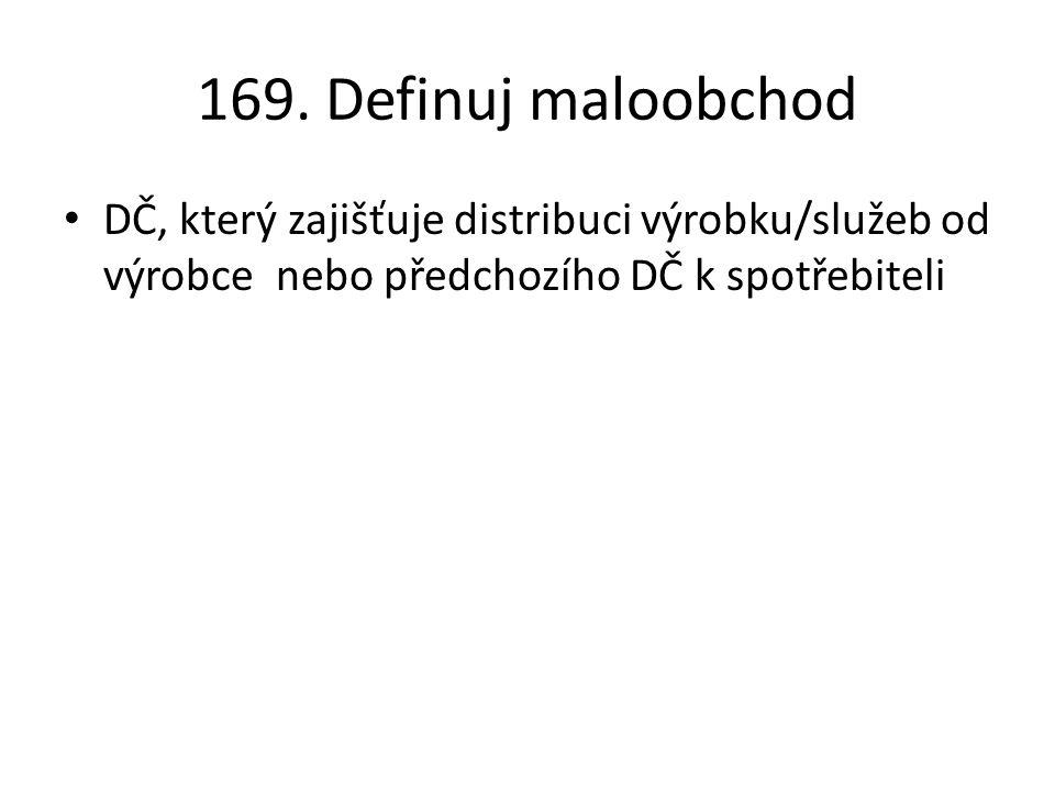 169. Definuj maloobchod DČ, který zajišťuje distribuci výrobku/služeb od výrobce nebo předchozího DČ k spotřebiteli