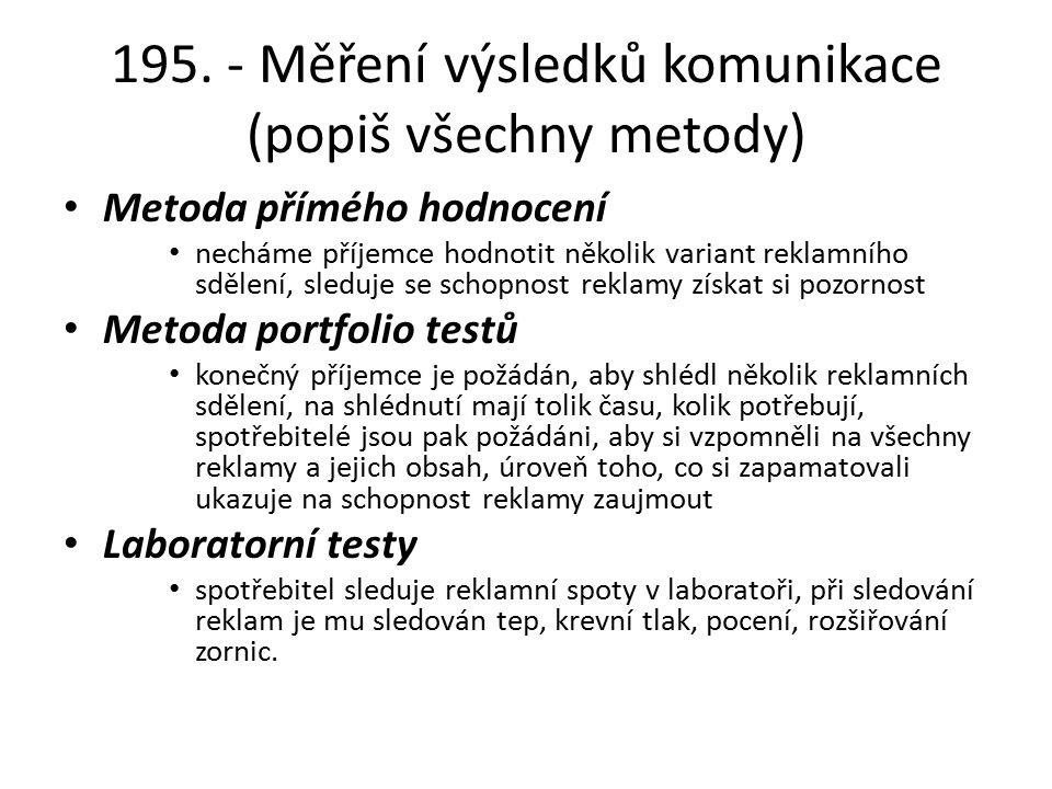 195. - Měření výsledků komunikace (popiš všechny metody) Metoda přímého hodnocení necháme příjemce hodnotit několik variant reklamního sdělení, sleduj