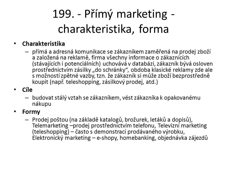 199. - Přímý marketing - charakteristika, forma Charakteristika – přímá a adresná komunikace se zákazníkem zaměřená na prodej zboží a založená na rekl