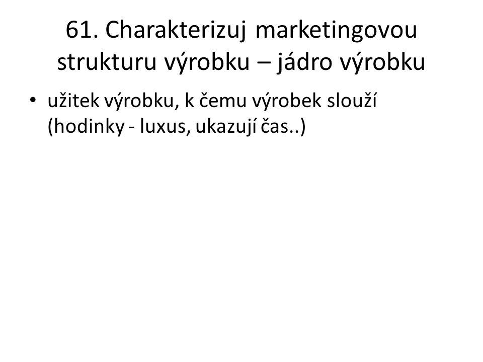 61. Charakterizuj marketingovou strukturu výrobku – jádro výrobku užitek výrobku, k čemu výrobek slouží (hodinky - luxus, ukazují čas..)
