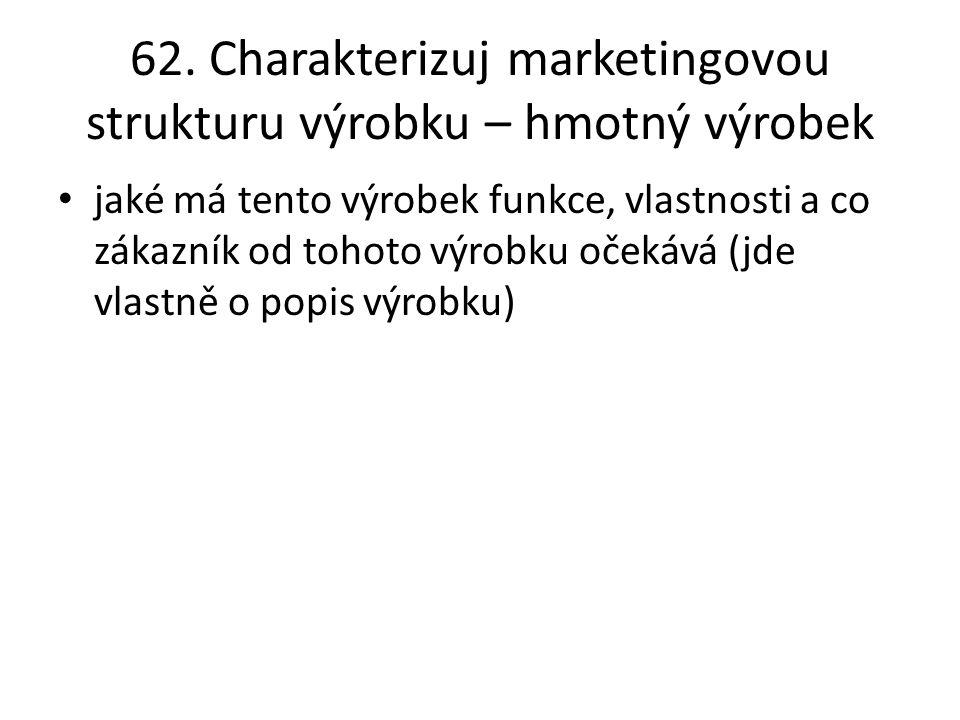 62. Charakterizuj marketingovou strukturu výrobku – hmotný výrobek jaké má tento výrobek funkce, vlastnosti a co zákazník od tohoto výrobku očekává (j