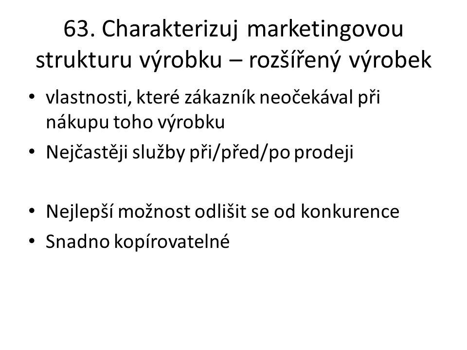 63. Charakterizuj marketingovou strukturu výrobku – rozšířený výrobek vlastnosti, které zákazník neočekával při nákupu toho výrobku Nejčastěji služby