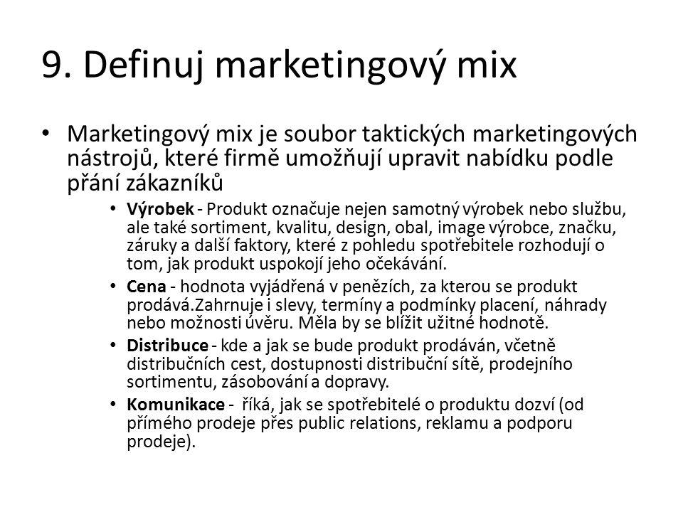 9. Definuj marketingový mix Marketingový mix je soubor taktických marketingových nástrojů, které firmě umožňují upravit nabídku podle přání zákazníků