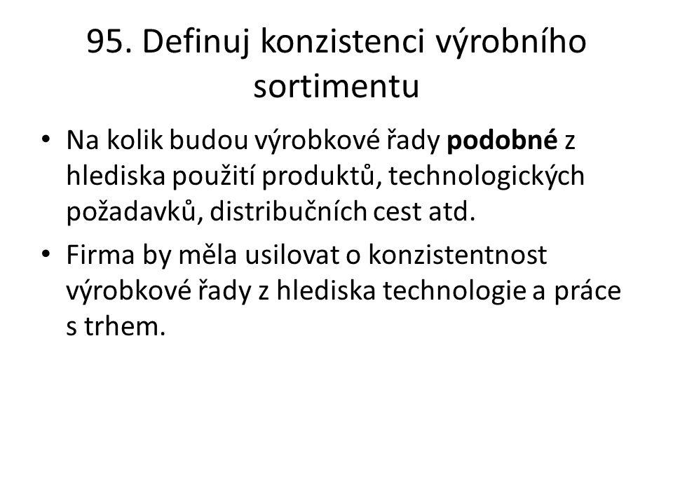 95. Definuj konzistenci výrobního sortimentu Na kolik budou výrobkové řady podobné z hlediska použití produktů, technologických požadavků, distribuční