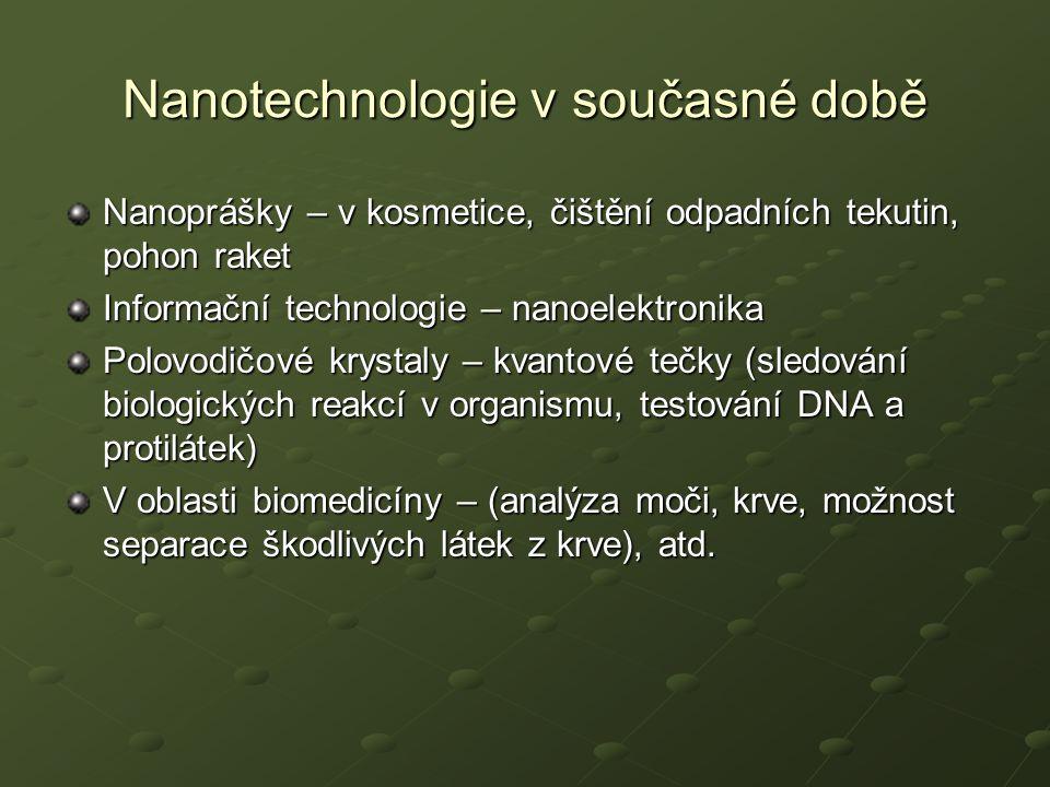 Nanotechnologie v současné době Nanoprášky – v kosmetice, čištění odpadních tekutin, pohon raket Informační technologie – nanoelektronika Polovodičové