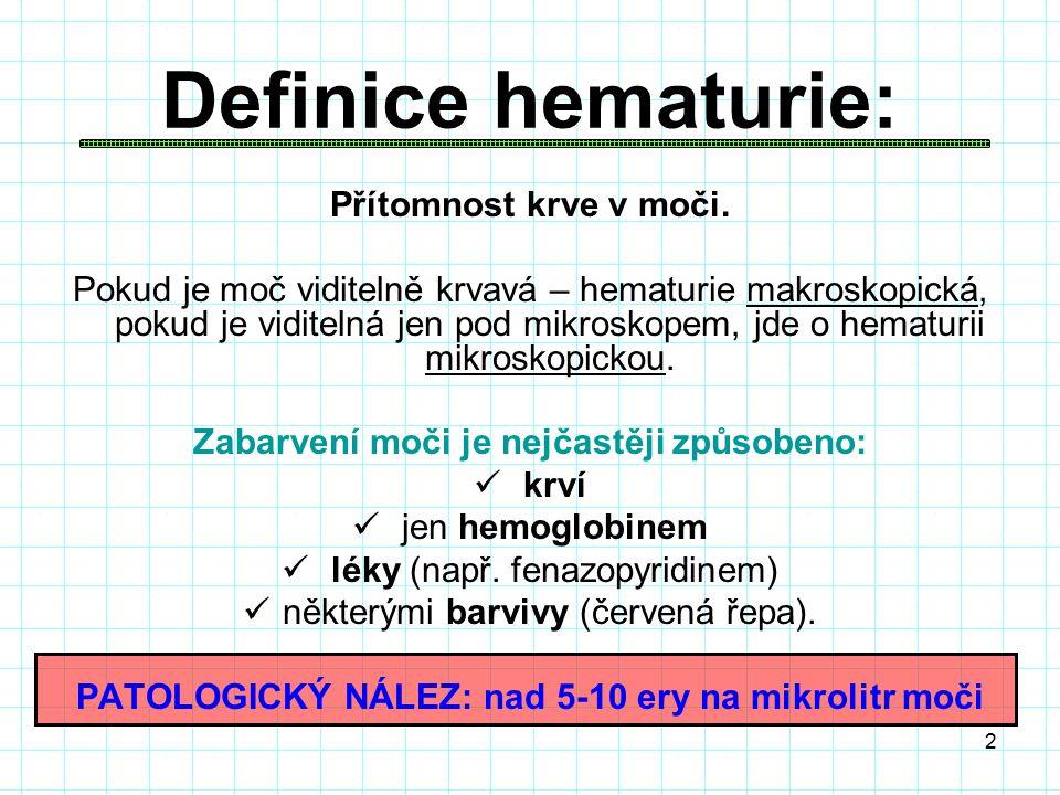 2 Definice hematurie: Přítomnost krve v moči.