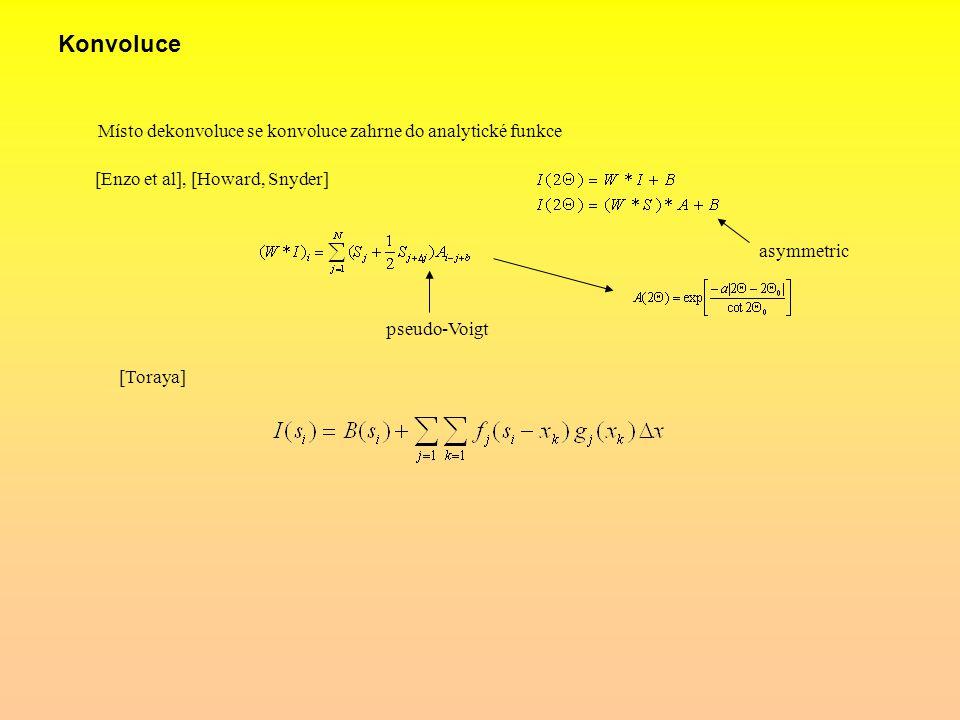 Konvoluce [Enzo et al], [Howard, Snyder] Místo dekonvoluce se konvoluce zahrne do analytické funkce asymmetric pseudo-Voigt [Toraya]