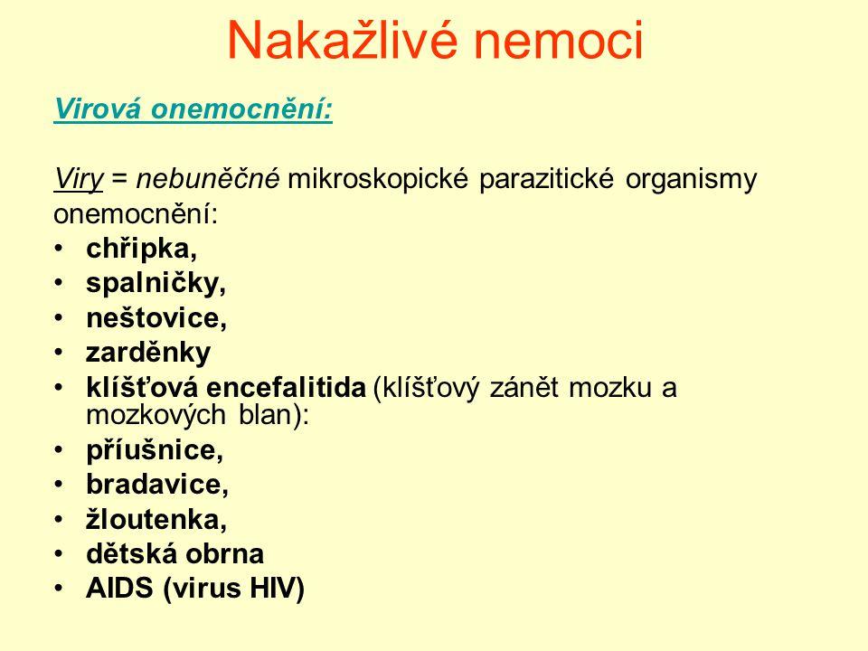 Nakažlivé nemoci Virová onemocnění: Viry = nebuněčné mikroskopické parazitické organismy onemocnění: chřipka, spalničky, neštovice, zarděnky klíšťová