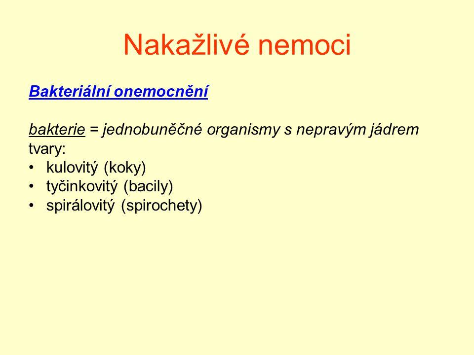 Nakažlivé nemoci Bakteriální onemocnění bakterie = jednobuněčné organismy s nepravým jádrem tvary: kulovitý (koky) tyčinkovitý (bacily) spirálovitý (s