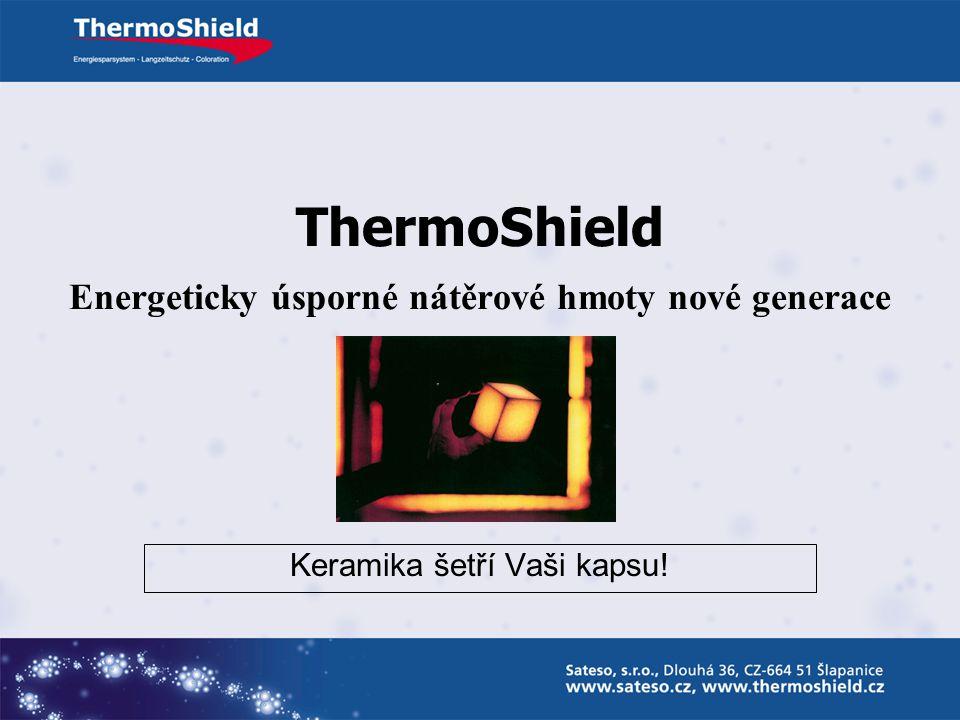 ThermoShield Energeticky úsporné nátěrové hmoty nové generace Keramika šetří Vaši kapsu!