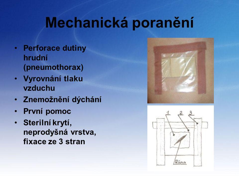Mechanická poranění Perforace dutiny hrudní (pneumothorax) Vyrovnání tlaku vzduchu Znemožnění dýchání První pomoc Sterilní krytí, neprodyšná vrstva, f