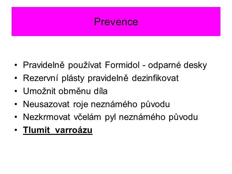 Prevence Pravidelně používat Formidol - odparné desky Rezervní plásty pravidelně dezinfikovat Umožnit obměnu díla Neusazovat roje neznámého původu Nez