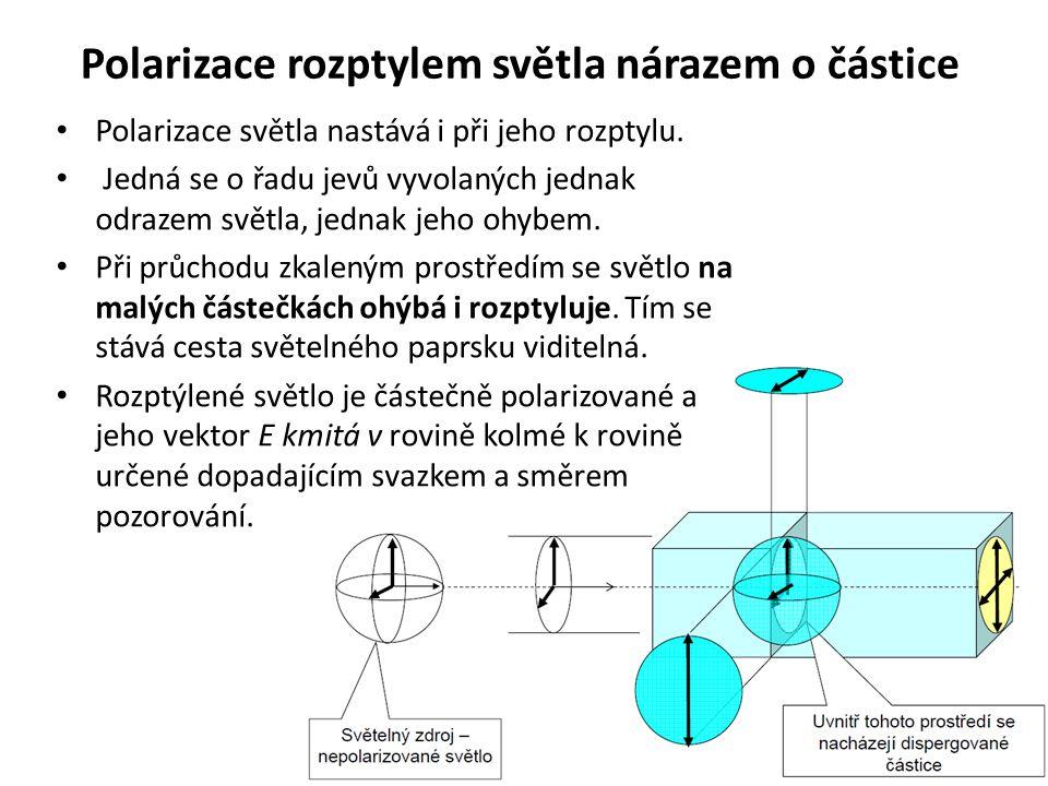 Polarizace rozptylem světla nárazem o částice Polarizace světla nastává i při jeho rozptylu. Jedná se o řadu jevů vyvolaných jednak odrazem světla, je