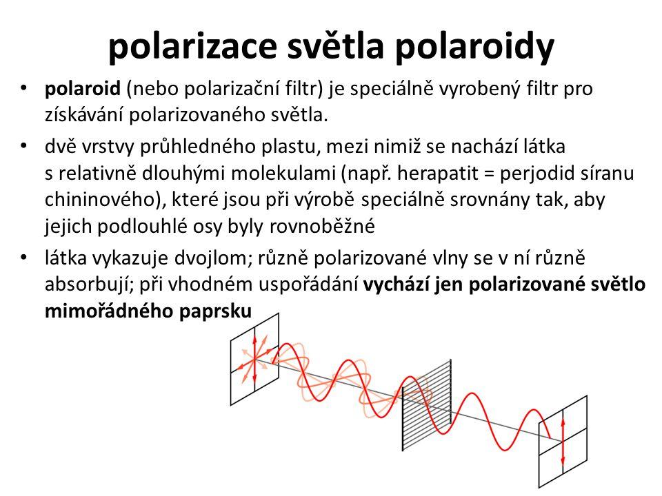 polarizace světla polaroidy polaroid (nebo polarizační filtr) je speciálně vyrobený filtr pro získávání polarizovaného světla. dvě vrstvy průhledného