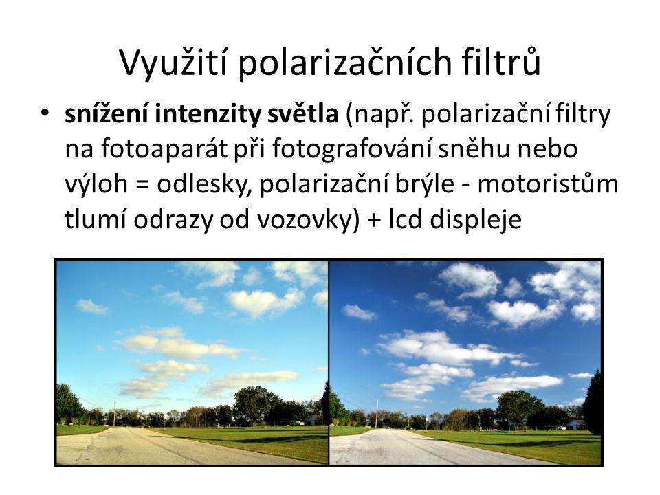 Využití polarizačních filtrů snížení intenzity světla (např. polarizační filtry na fotoaparát při fotografování sněhu nebo výloh = odlesky, polarizačn