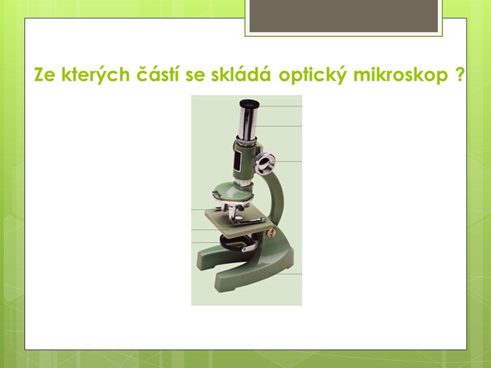 Ze kterých částí se skládá optický mikroskop ?