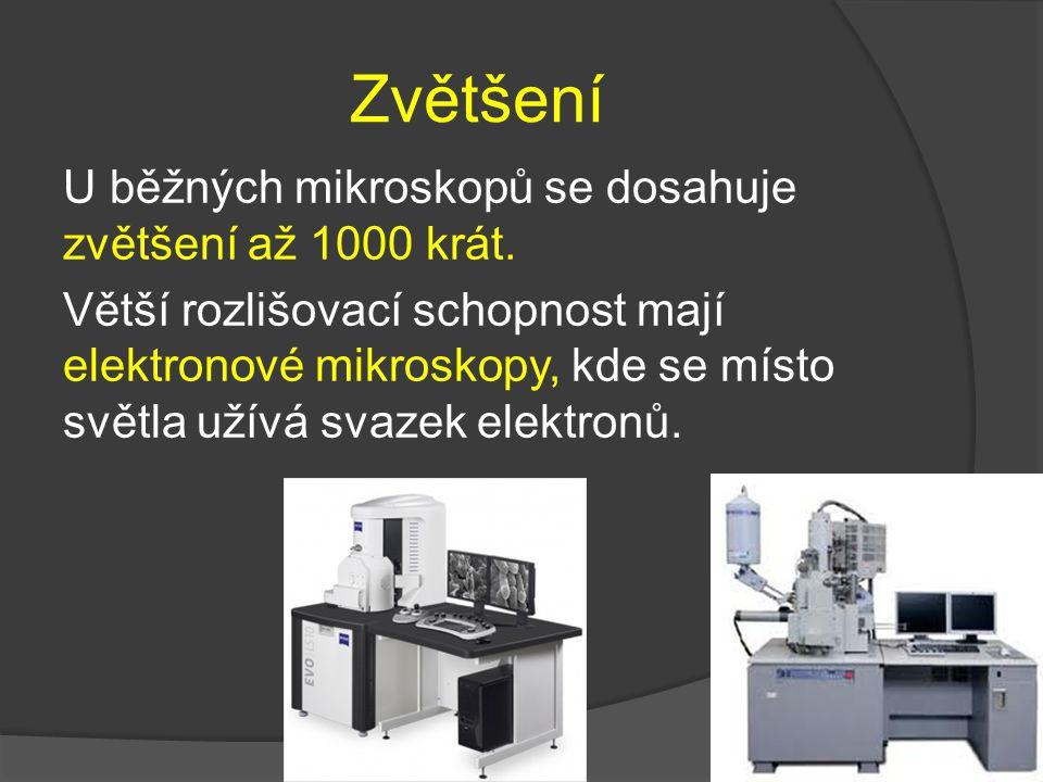 Zvětšení U běžných mikroskopů se dosahuje zvětšení až 1000 krát. Větší rozlišovací schopnost mají elektronové mikroskopy, kde se místo světla užívá sv