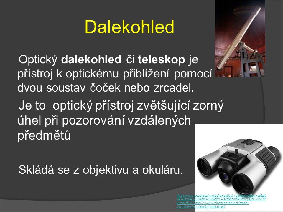 Dalekohled Optický dalekohled či teleskop je přístroj k optickému přiblížení pomocí dvou soustav čoček nebo zrcadel. Je to optický přístroj zvětšující
