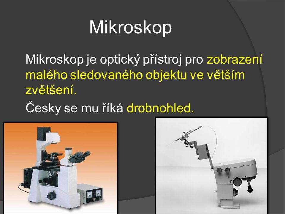 Mikroskop skládá se ze 2 spojek spojka blíže oka (okulár) má větší ohniskovou vzdálenost spojka blíže předmětu (objektiv) má menší ohniskovou vzdálenost okulár objektiv http://www.di daktik.cz/mikr oskopy/zm4_x l.htm