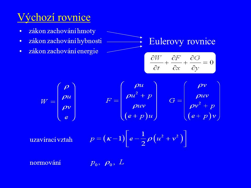 Matematická formulace úlohy systém nelineárních hyperbolických rovnic  slabé řešení hledáme funkci W(x,y,t) na oblasti    2   + : W  K(  ) – třída funkcí, ve které připouštíme existenci spočetně mnoha křivek, podél nichž funkce W nabývá různých konečných limitních hodnot zleva a zprava tyto křivky nazýváme rázové vlny popř.