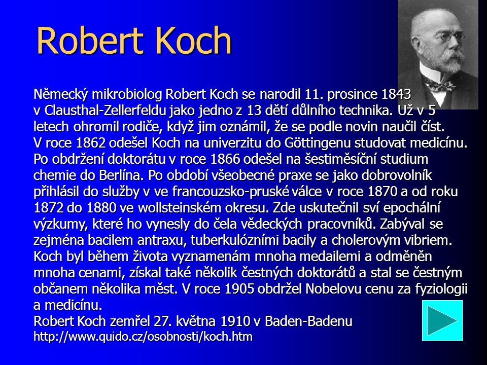 Robert Koch Německý mikrobiolog Robert Koch se narodil 11. prosince 1843 v Clausthal-Zellerfeldu jako jedno z 13 dětí důlního technika. Už v 5 letech