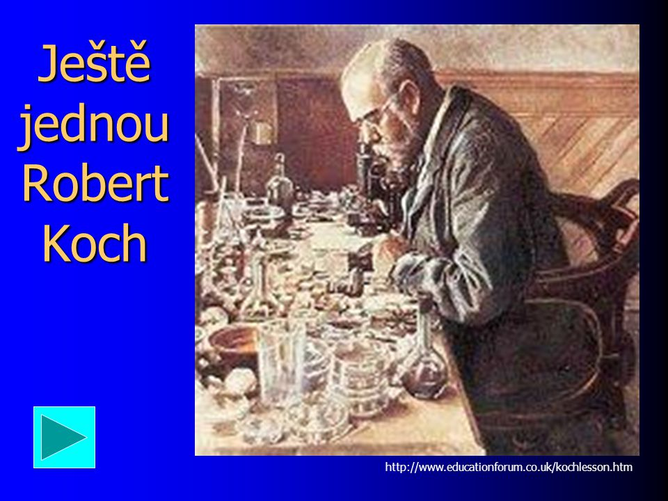 Ještě jednou Robert Koch http://www.educationforum.co.uk/kochlesson.htm