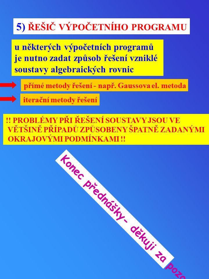 5) ŘEŠIČ VÝPOČETNÍHO PROGRAMU u některých výpočetních programů je nutno zadat způsob řešení vzniklé soustavy algebraických rovnic přímé metody řešení